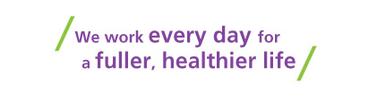 We work every day for a fuller, healthier life.